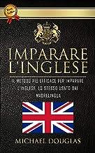 Imparare L'Inglese: Il Metodo Più Efficace Per Imparare L'Inglese, Lo Stesso Usato Dai Madrelingua. Corso Di Inglese Compl...