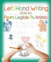 Left Hand Writing, From Legible To Artistic: Well-designed left-handed friendly printing font, handwriting font, cursive font, plus creative drawing and artistic lettering, a fundamental art 101 book