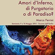 Amori d'Inferno, di Purgatorio o di Paradiso?