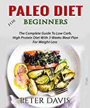 Paleo Diet For Beginners: The Complete Guide To Low Carb,  High Protein Diet With 3 Weeks Meal Plan  For Weight Loss (Paleo Guide For Beginners Book 1) (English Edition)