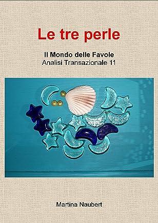 Le tre perle: Il Mondo delle favole nell'Analisi Transazionale (Il Mondo Favole delle Analisi Transazionale Vol. 7)
