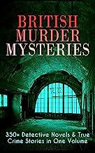 British Murder Mysteries: 350+ Detective Novels & True Crime Stories in One Volume: Hercule Poirot Cases, Sherlock Holmes ...