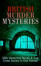 British Murder Mysteries: 350+ Detective Novels & True Crime Stories in One Volume: Hercule Poirot Cases, Sherlock Holmes Series, P. C. Lee Series, Father ... Cases, Eugéne Valmont Stories and many more
