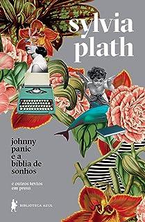 Johnny Panic e a bíblia de sonhos: e outros textos em prosa