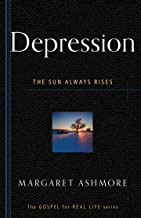 Depression: The Sun Always Rises (The Gospel for Real Life)