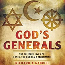 God's Generals: The Military Lives of Moses, Buddha, and Muhammad
