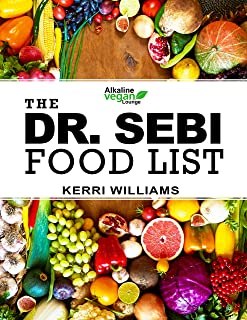 Dr. Sebi Food List: The Nutritional Guide of Alkaline Electric Foods, Herbs and Spices   Foods to Eat and Foods to Avoid i...
