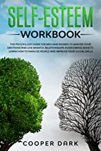 SELF-ESTEEM WORKBOOK: The Psychology Guide for Men and Women to Master Emotions and Live Mindful Relationships Overcoming Anxiety. Learn How to Analyze ... Improve your Social Skills (English Edition)