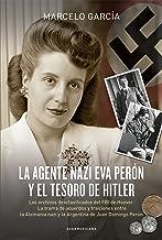 La agente nazi Eva Perón y el tesoro de Hitler: Los archivos desclasificados del FBI de Hoover. La trama de acuerdos y tra...