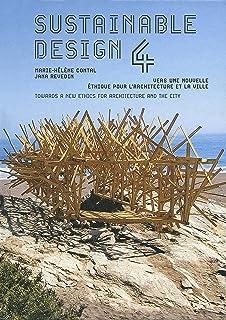Sustainable design 4: Vers une nouvelle éthique pour l'architecture et la ville/Towards a new Ethics for Architecture and ...