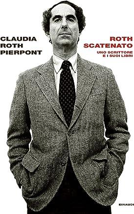 Roth scatenato: Uno scrittore e i suoi libri (Frontiere Einaudi)