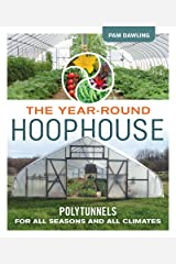 The Year-Round Hoophouse: Polytunnels for All Seasons and All Climates Kindle Edition