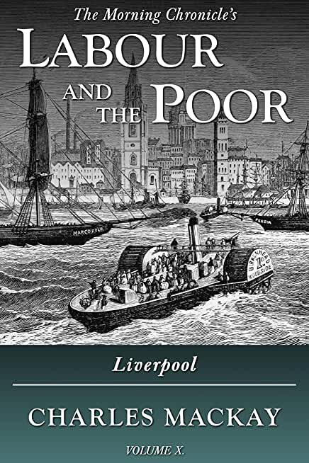 Labour and the Poor Volume X: Liverpool (The Morning Chronicle's Labour and the Poor Book 10) (English Edition)