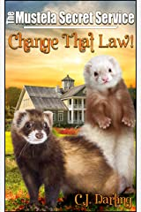 """Change That Law!: Book 1 of """"The Mustela Secret Service"""" Kindle Edition"""