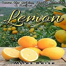 Lemon: Learn the Origins, Health Benefits, & Recipes of Lemons: The Natural Health Benefits Series, Book 4