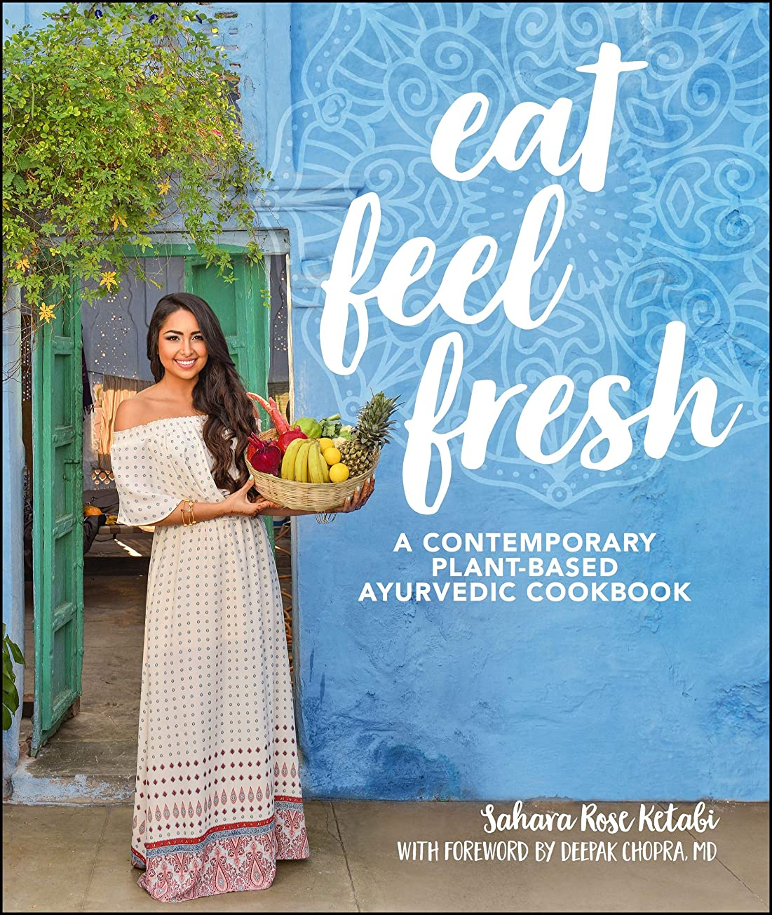 孤児触覚再集計Eat Feel Fresh: A Contemporary, Plant-Based Ayurvedic Cookbook (English Edition)