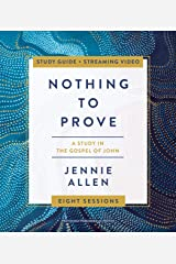 Nothing to Prove Study Guide plus Streaming Video: A Study in the Gospel of John Kindle Edition