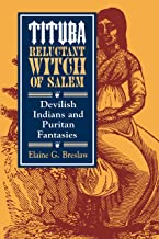Tituba, Reluctant Witch of Salem: Devilish Indians and Puritan Fantasies (American Social Experience Series)