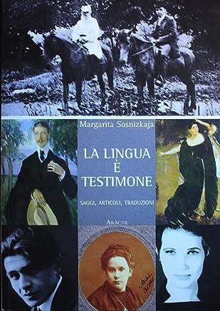 La Lingua è Testimone: Saggi, articoli, traduzioni