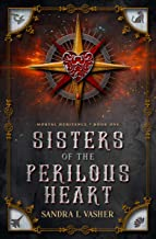 Sisters of the Perilous Heart: A Teen Indie Sci-Fi Fantasy Novel (Mortal Heritance Book 1)