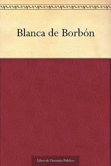 Blanca de Borbón (Spanish Edition)