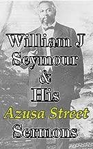 William J Seymour & His Azusa Street Sermons