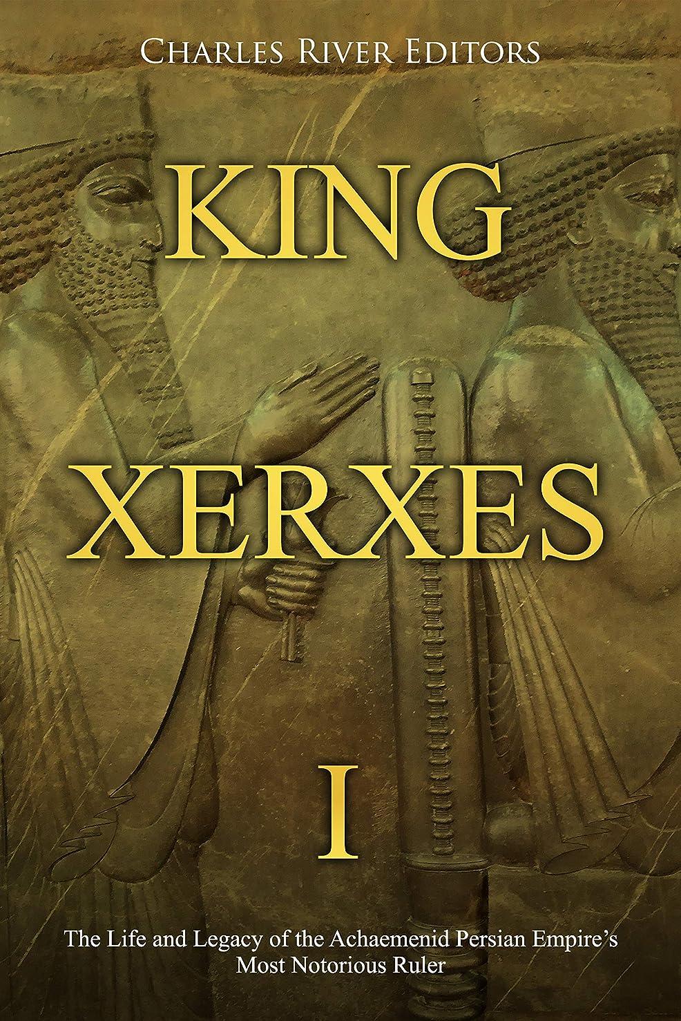 掃除ホールドオール出来事King Xerxes I: The Life and Legacy of the Achaemenid Persian Empire's Most Notorious Ruler (English Edition)