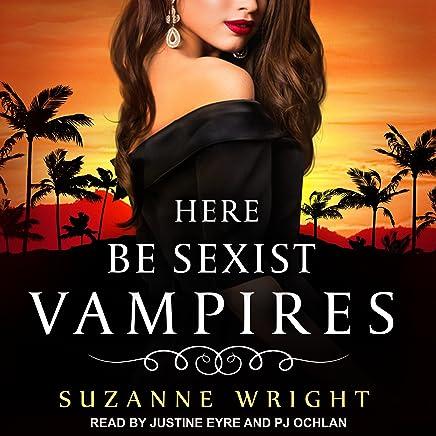Here Be Sexist Vampires: Deep in Your Veins Series, Book 1