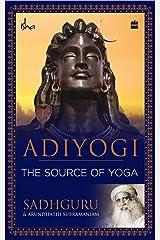 Adiyogi: The Source of Yoga Kindle Edition