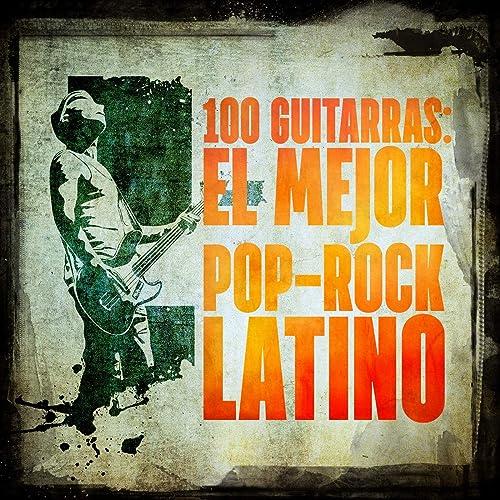 100 Guitarras: El mejor Pop-Rock Latino by Various artists on Amazon ...