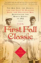 The First Fall Classic: The Red Sox, the Giants, and the Cast of Players, Pugs, and Politicos Who Reinvented the World Ser...