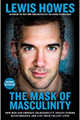 The Mask of Masculinity: How Men Can Embrace Vulnerability, Create Strong Relationships, and Live Their Fullest Lives Kindle Edition