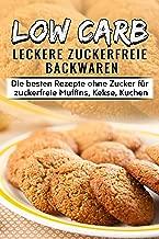 Low Carb Leckere Zuckerfreie Backwaren Die besten Rezepte ohne Zucker für zuckerfreie Muffins, Kekse, Kuchen: Zuckerfreie Ernährung leicht gemacht (German Edition)