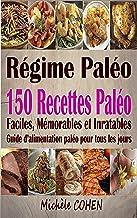 Régime Paléo: 150 Recettes paléo faciles, mémorables et inratables ; Guide d'alimentation paléo pour tous les jours (livre...
