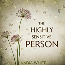 The Highly Sensitive Person: Empath Survival Guide to Understand and Manage Relationships, Overcome Anxiety, Eliminate Negative Energy, Accept Yourself and Deal with Narcissist People