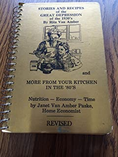 Stories and Recipes of the Great Depression of the 1930's and More from Your Kitchen in the '80's: Nutrition, Economy, Time [Revised] [First Edition]