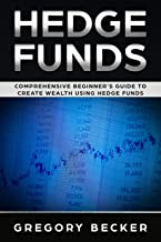 Hedge Funds: Comprehensive Beginner's Guide to create Wealth using Hedge Funds