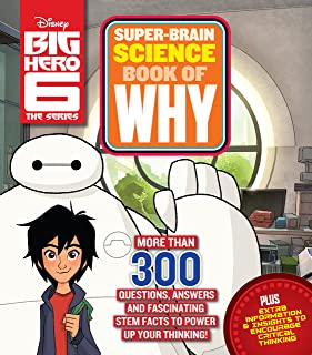 Big Hero 6 Super-Brain Science Book of Why: More Than 300 Questions, Answers and Fascinating STEM Facts to Power Up Your T...