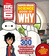 Big Hero 6 Super-Brain Science Book of Why: More Than 300 Questions, Answers and Fascinating STEM Facts to Power Up Your Thinking!