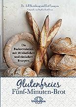 Glutenfreies Fünf-Minuten-Brot: Die Backrevolution mit 90 köstlichen und einfachen Rezepten (German Edition)