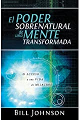 El Poder Sobrenatural de una Mente Transformada : El Acceso a Una Vida de Milagros (Spanish Edition) Kindle Edition