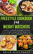 Freestyle Cookbook For Weight Watchers: Complete cookbook of weight watchers to lose weight and get back in shape, tasty recipes for the palate  and healthy for the body