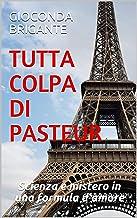 Permalink to Tutta colpa di Pasteur: Scienza e mistero in una formula d'amore PDF