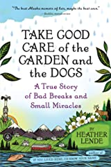 Take Good Care of the Garden and the Dogs: A True Story of Bad Breaks and Small Miracles Kindle Edition