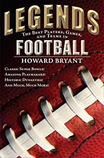 Legends: The Best Players, Games, and Teams in Football: Classic Super Bowls! Amazing Playmakers! Historic Dynasties! And Much, Much More!