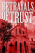 Betrayals of Trust: A Tale of My Experiences with the Catholic Church