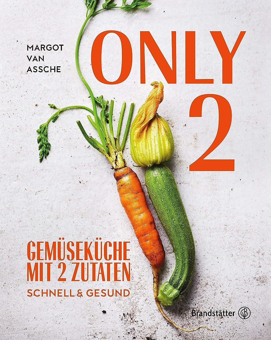 Only Two: Gemüseküche mit zwei Zutaten: schnell & gesund (German Edition)