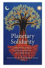 Planetary Solidarity: Global Women's Voices on Christian Doctrine and Climate Justice Kindle Edition