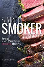 Simple Smoker Cookbook: Simple and Delicious Smoker Recipes