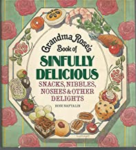 Grandma Rose's Book of Sinfully Delicious Snacks, Nibbles, Noshes & Other DelightsS